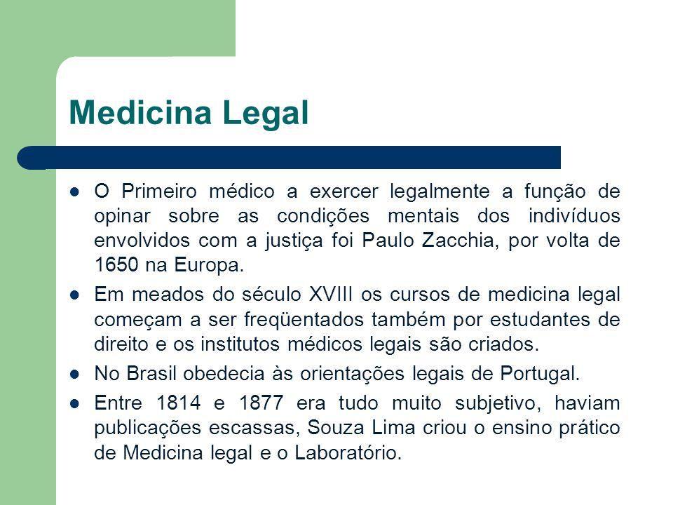 Medicina Legal O Primeiro médico a exercer legalmente a função de opinar sobre as condições mentais dos indivíduos envolvidos com a justiça foi Paulo