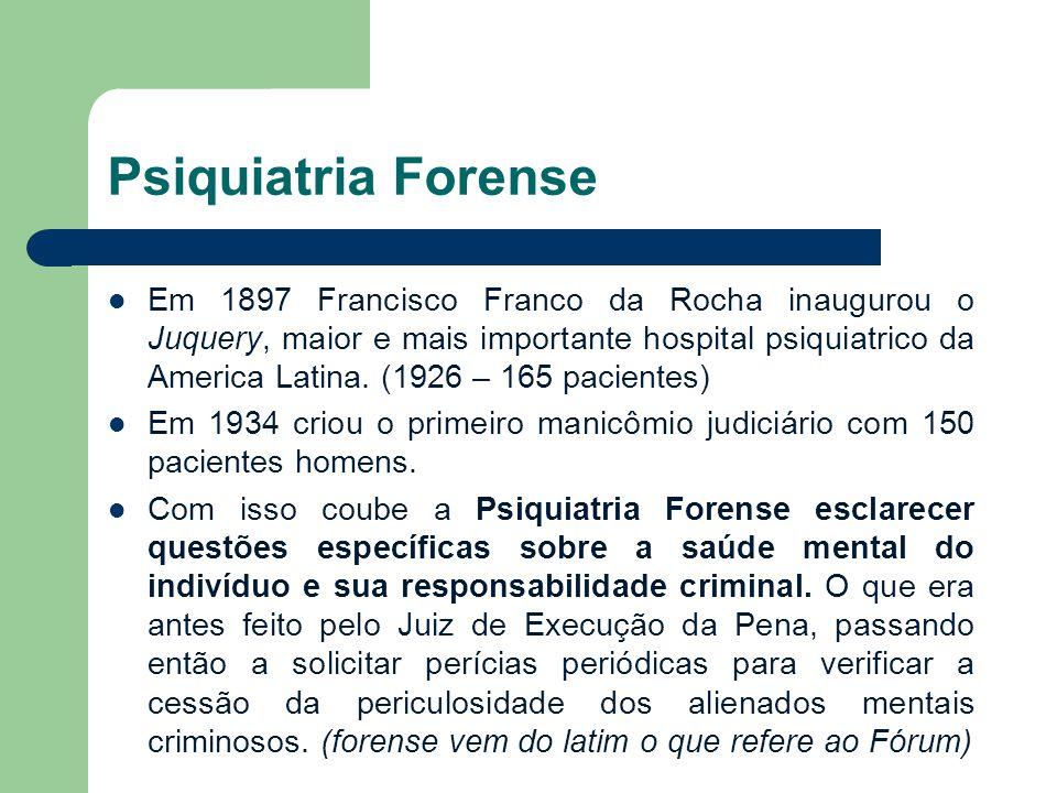 Psiquiatria Forense Em 1897 Francisco Franco da Rocha inaugurou o Juquery, maior e mais importante hospital psiquiatrico da America Latina. (1926 – 16
