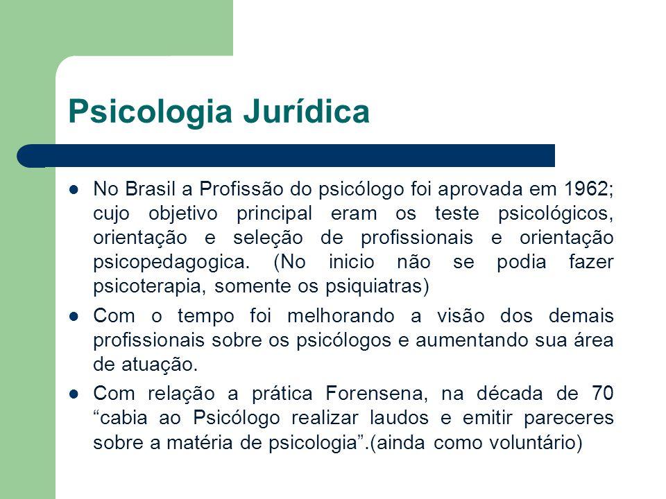 Psicologia Jurídica No Brasil a Profissão do psicólogo foi aprovada em 1962; cujo objetivo principal eram os teste psicológicos, orientação e seleção