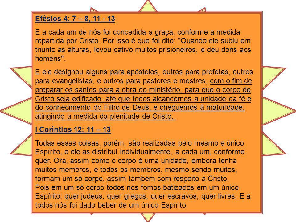 Efésios 4: 7 – 8, 11 - 13 E a cada um de nós foi concedida a graça, conforme a medida repartida por Cristo. Por isso é que foi dito: