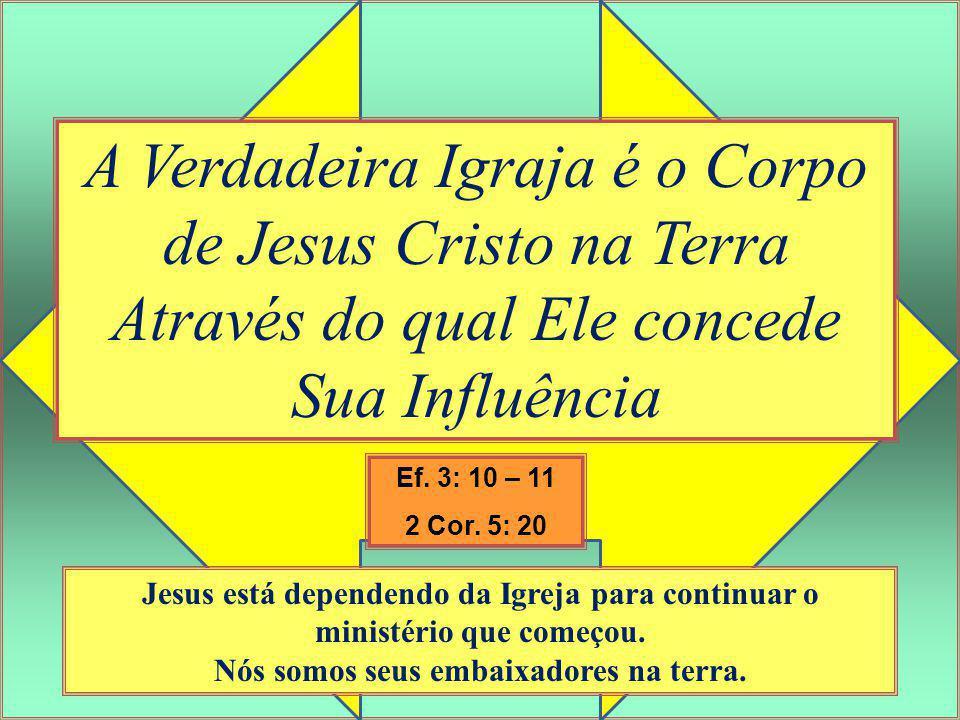 A Verdadeira Igraja é o Corpo de Jesus Cristo na Terra Através do qual Ele concede Sua Influência Jesus está dependendo da Igreja para continuar o min