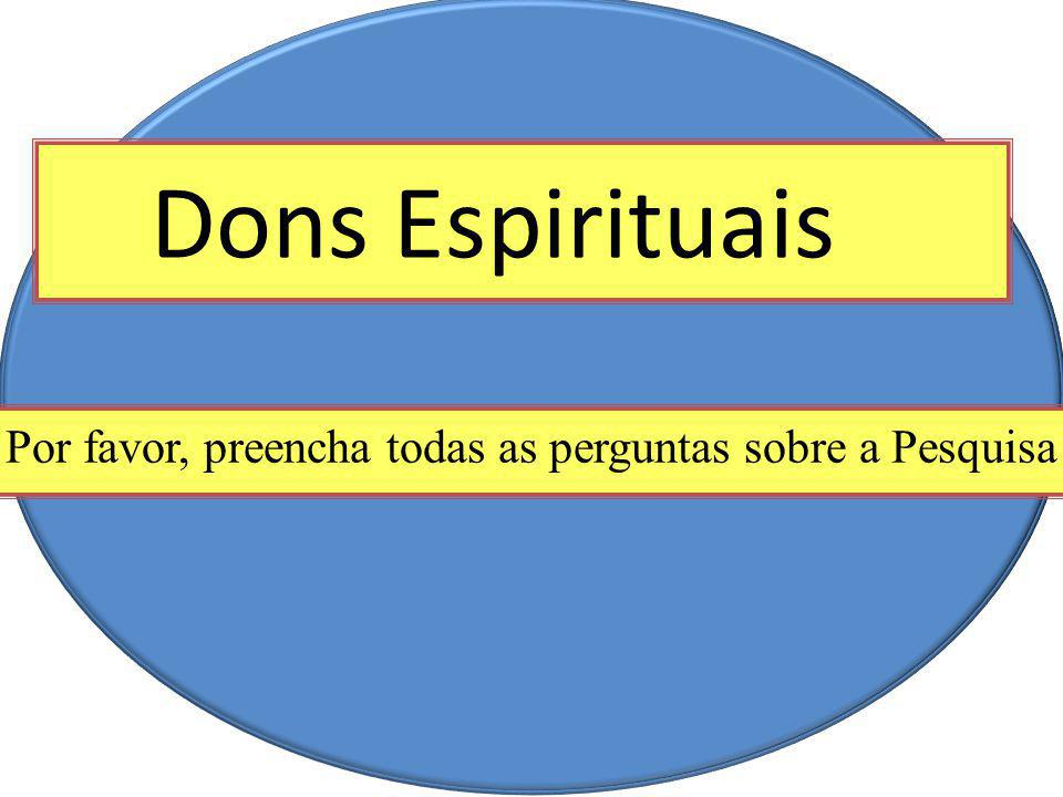 Dons Espirituais Por favor, preencha todas as perguntas sobre a Pesquisa