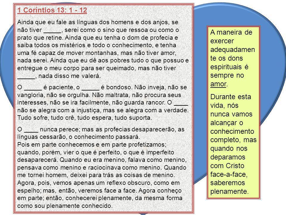 1 Coríntios 13: 1 - 12 Ainda que eu fale as línguas dos homens e dos anjos, se não tiver _____, serei como o sino que ressoa ou como o prato que retin