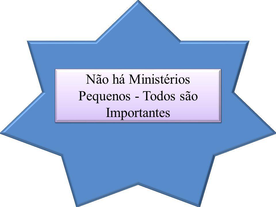 Não há Ministérios Pequenos - Todos são Importantes Não há Ministérios Pequenos - Todos são Importantes