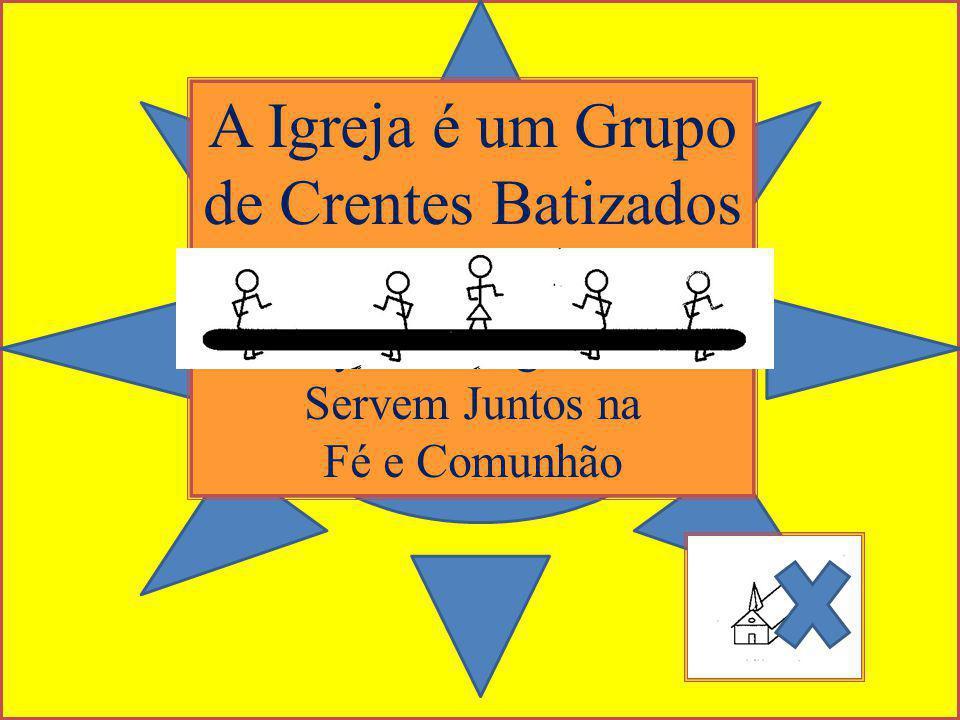 A Igreja é um Grupo de Crentes Batizados They Have Agreed To Servem Juntos na Fé e Comunhão