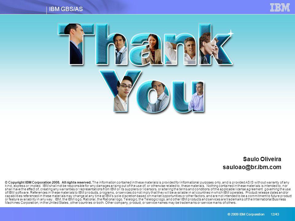 IBM GBS/AS © 2009 IBM Corporation 12/43 Thank you © Copyright IBM Corporation 2008.