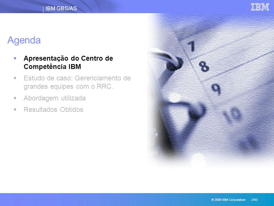 IBM GBS/AS © 2009 IBM Corporation 2/43 Agenda  Apresentação do Centro de Competência IBM  Estudo de caso: Gerenciamento de grandes equipes com o RRC