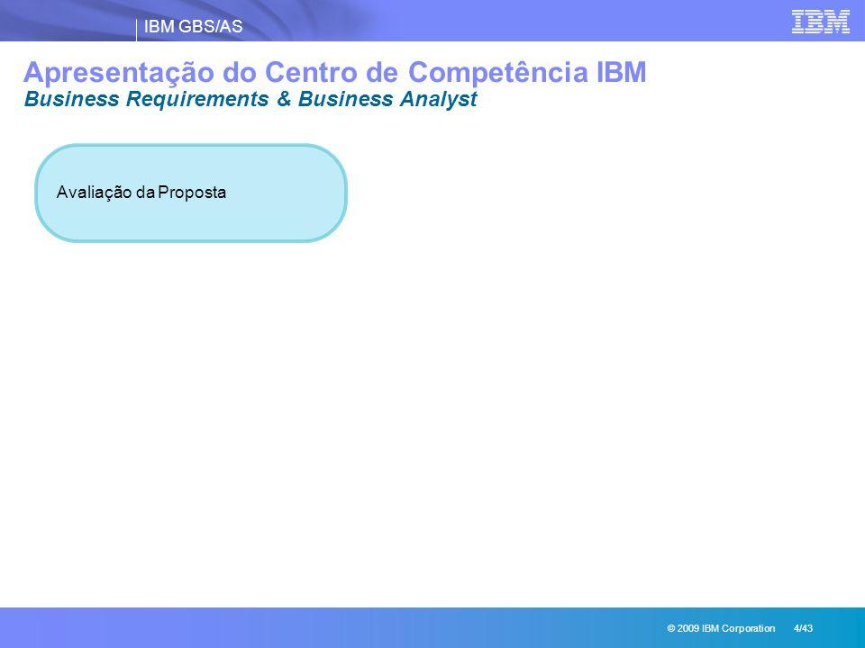 IBM GBS/AS © 2009 IBM Corporation 4/43 Apresentação do Centro de Competência IBM Business Requirements & Business Analyst Avaliação da Proposta