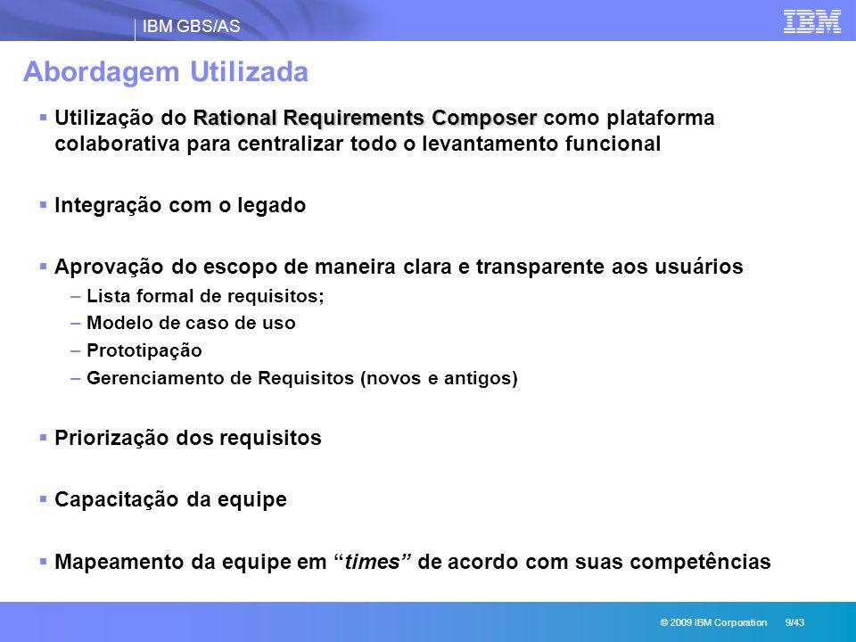 IBM GBS/AS © 2009 IBM Corporation 9/43 Abordagem Utilizada Rational Requirements Composer  Utilização do Rational Requirements Composer como platafor