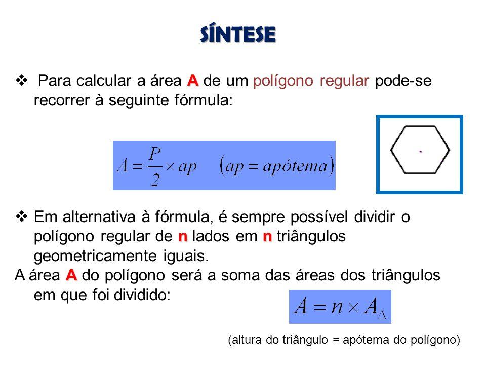 A  Para calcular a área A de um polígono regular pode-se recorrer à seguinte fórmula: nn  Em alternativa à fórmula, é sempre possível dividir o polí