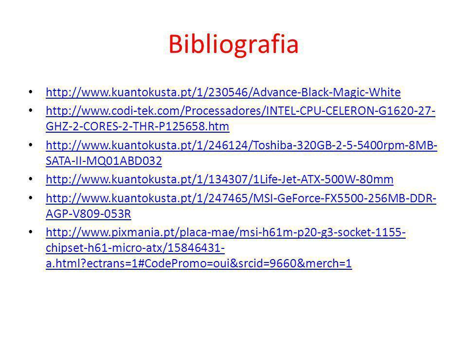 Bibliografia http://www.kuantokusta.pt/1/230546/Advance-Black-Magic-White http://www.codi-tek.com/Processadores/INTEL-CPU-CELERON-G1620-27- GHZ-2-CORE