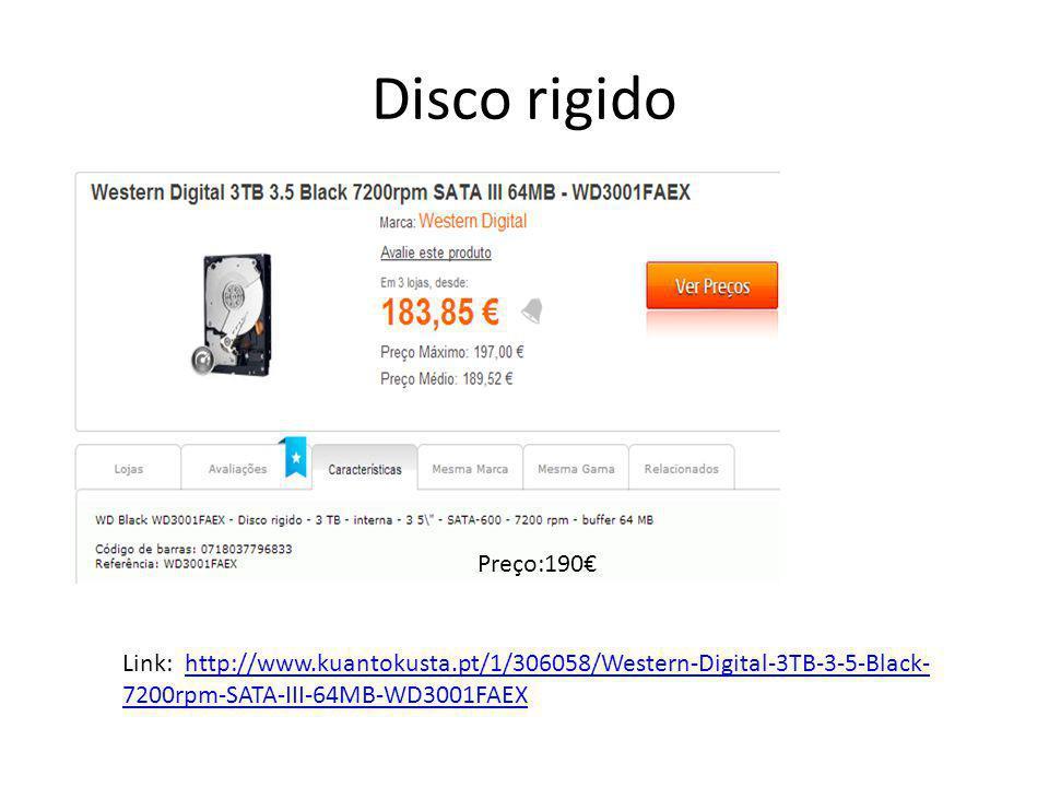Disco rigido Preço:190€ Link: http://www.kuantokusta.pt/1/306058/Western-Digital-3TB-3-5-Black- 7200rpm-SATA-III-64MB-WD3001FAEXhttp://www.kuantokusta