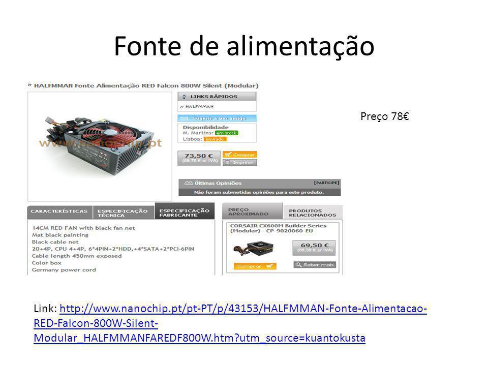 Fonte de alimentação Preço 78€ Link: http://www.nanochip.pt/pt-PT/p/43153/HALFMMAN-Fonte-Alimentacao- RED-Falcon-800W-Silent- Modular_HALFMMANFAREDF80