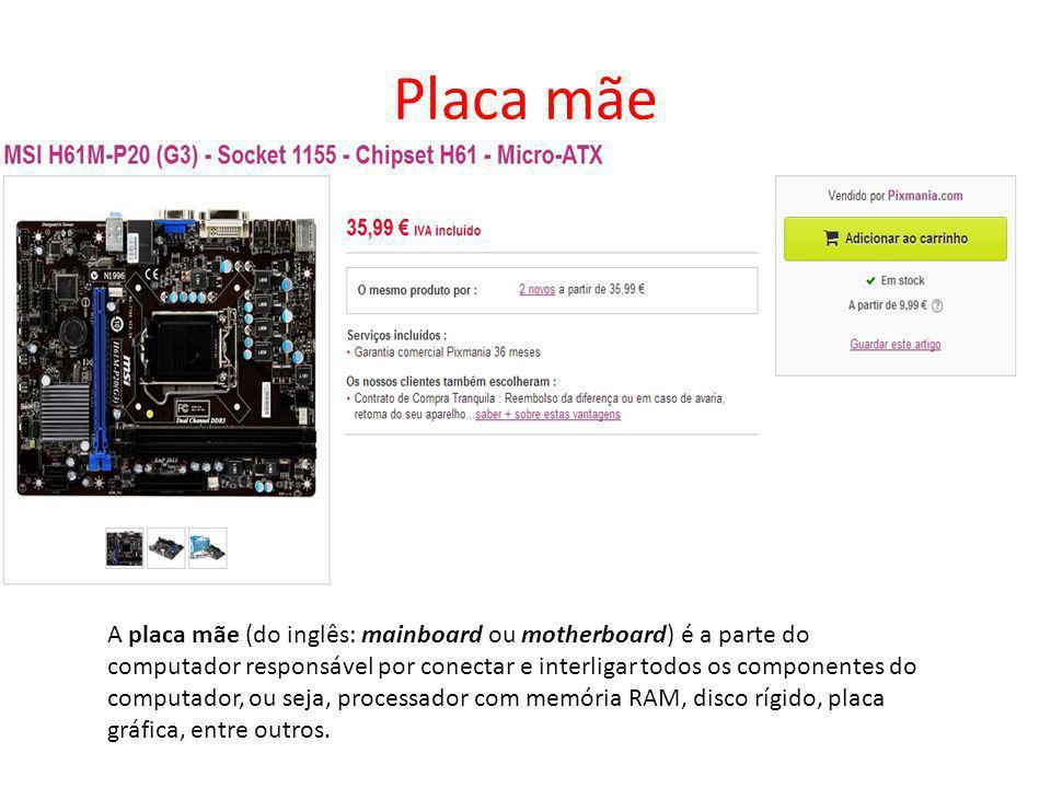Placa mãe A placa mãe (do inglês: mainboard ou motherboard) é a parte do computador responsável por conectar e interligar todos os componentes do comp