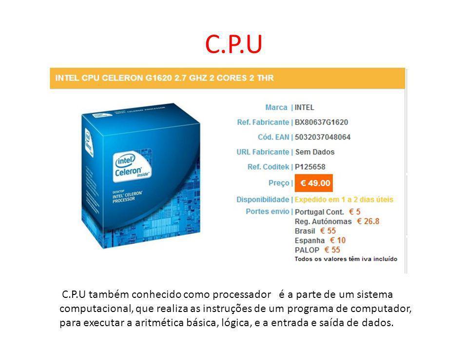 C.P.U C.P.U também conhecido como processador é a parte de um sistema computacional, que realiza as instruções de um programa de computador, para exec
