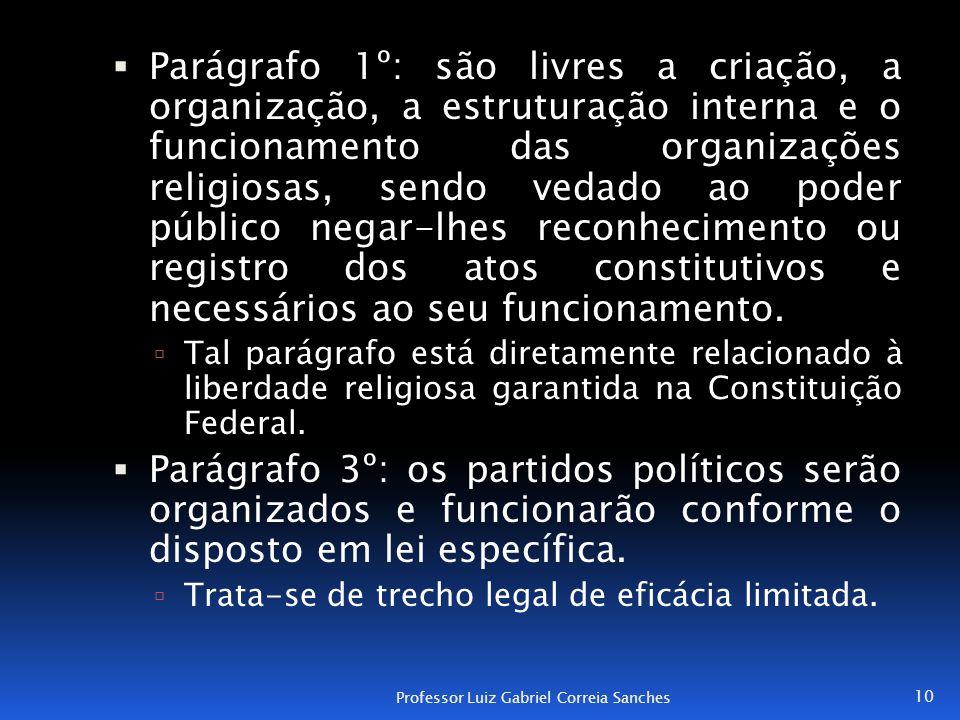  Parágrafo 1º: são livres a criação, a organização, a estruturação interna e o funcionamento das organizações religiosas, sendo vedado ao poder públi