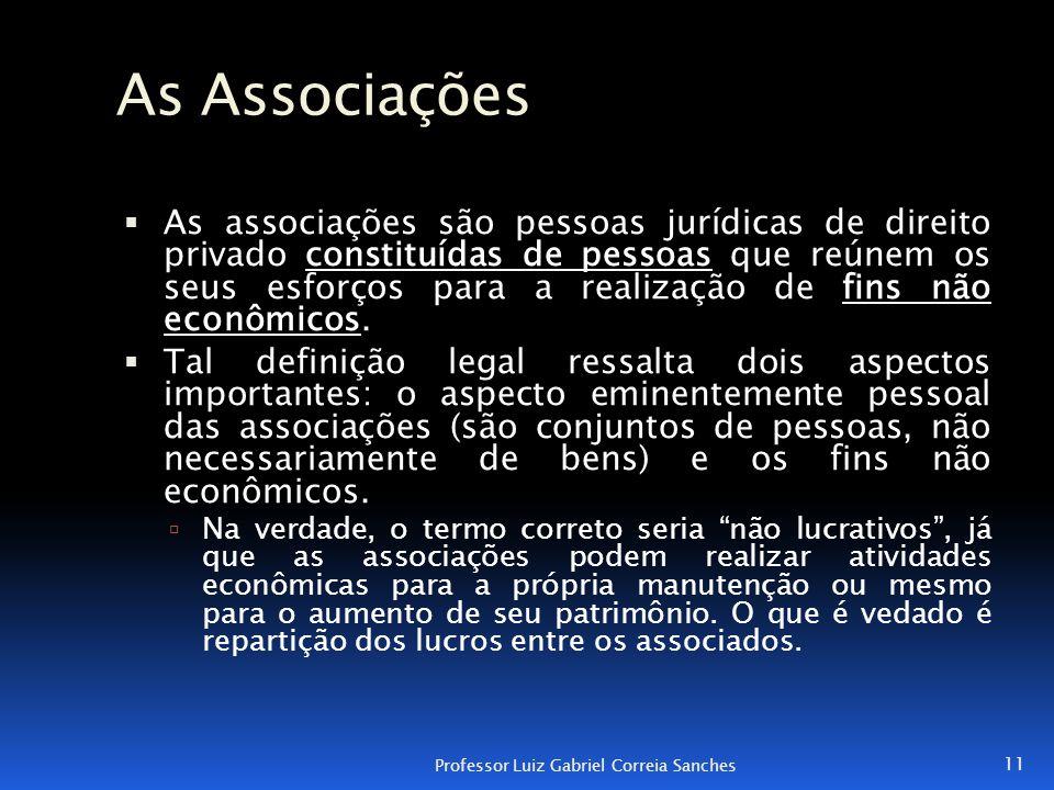 As Associações  As associações são pessoas jurídicas de direito privado constituídas de pessoas que reúnem os seus esforços para a realização de fins
