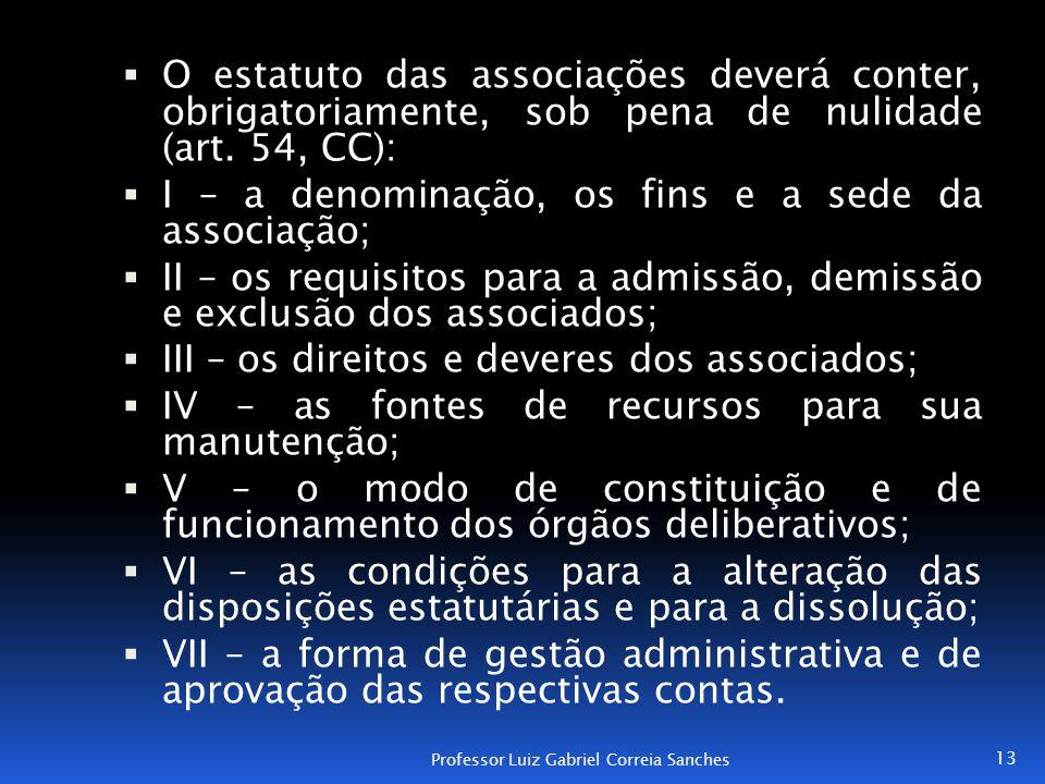  O estatuto das associações deverá conter, obrigatoriamente, sob pena de nulidade (art. 54, CC):  I – a denominação, os fins e a sede da associação;