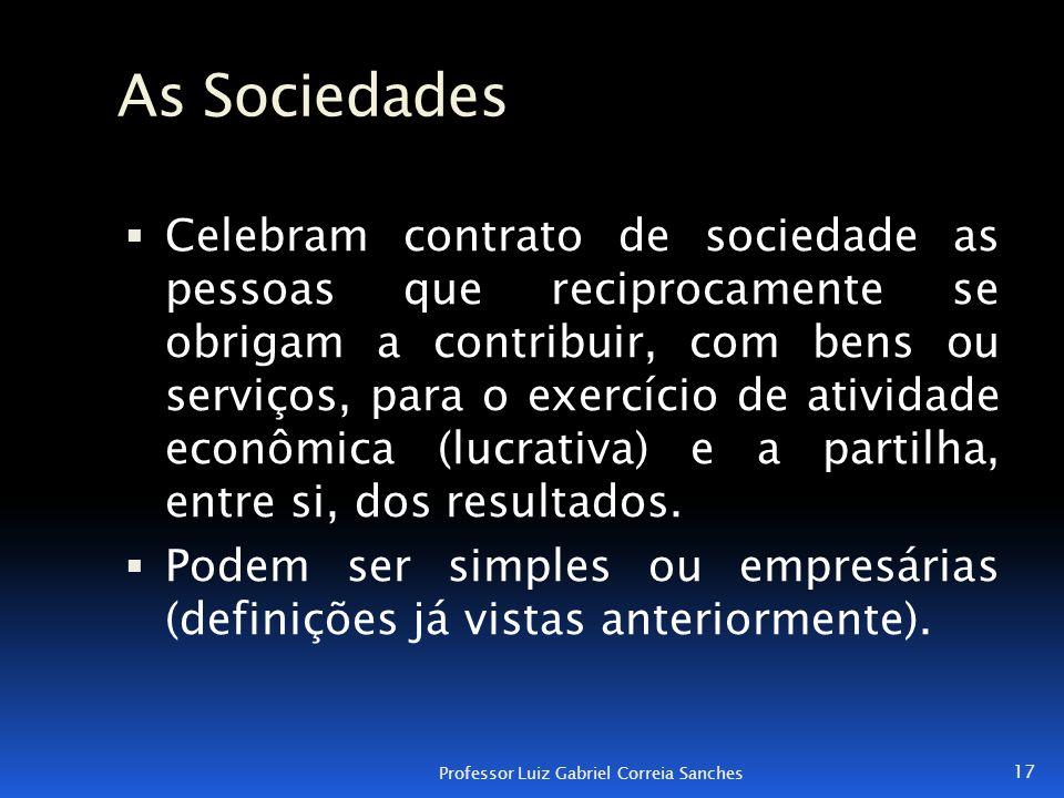 As Sociedades  Celebram contrato de sociedade as pessoas que reciprocamente se obrigam a contribuir, com bens ou serviços, para o exercício de ativid
