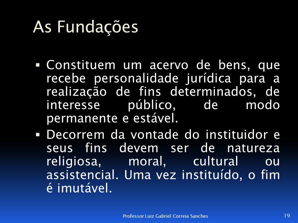 As Fundações  Constituem um acervo de bens, que recebe personalidade jurídica para a realização de fins determinados, de interesse público, de modo p