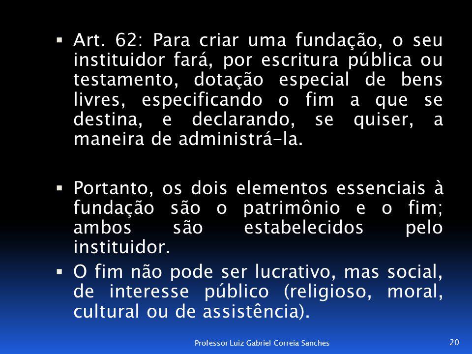  Art. 62: Para criar uma fundação, o seu instituidor fará, por escritura pública ou testamento, dotação especial de bens livres, especificando o fim
