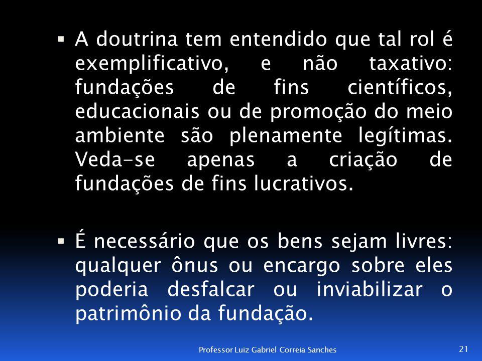  A doutrina tem entendido que tal rol é exemplificativo, e não taxativo: fundações de fins científicos, educacionais ou de promoção do meio ambiente