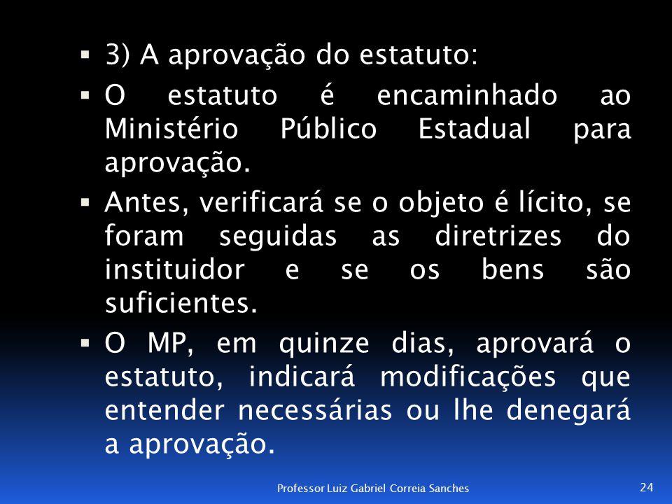  3) A aprovação do estatuto:  O estatuto é encaminhado ao Ministério Público Estadual para aprovação.  Antes, verificará se o objeto é lícito, se f