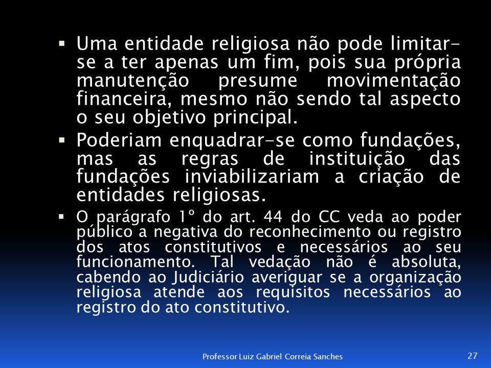  Uma entidade religiosa não pode limitar- se a ter apenas um fim, pois sua própria manutenção presume movimentação financeira, mesmo não sendo tal as