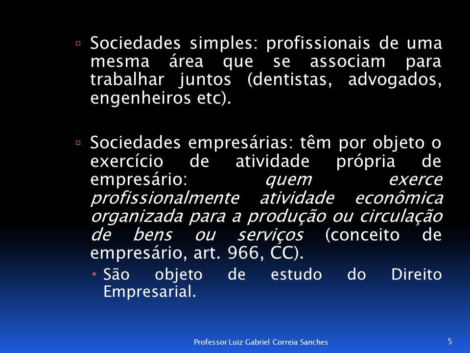  Sociedades simples: profissionais de uma mesma área que se associam para trabalhar juntos (dentistas, advogados, engenheiros etc).  Sociedades empr