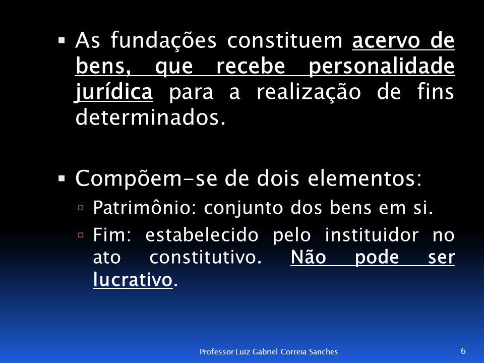  As fundações constituem acervo de bens, que recebe personalidade jurídica para a realização de fins determinados.  Compõem-se de dois elementos: 