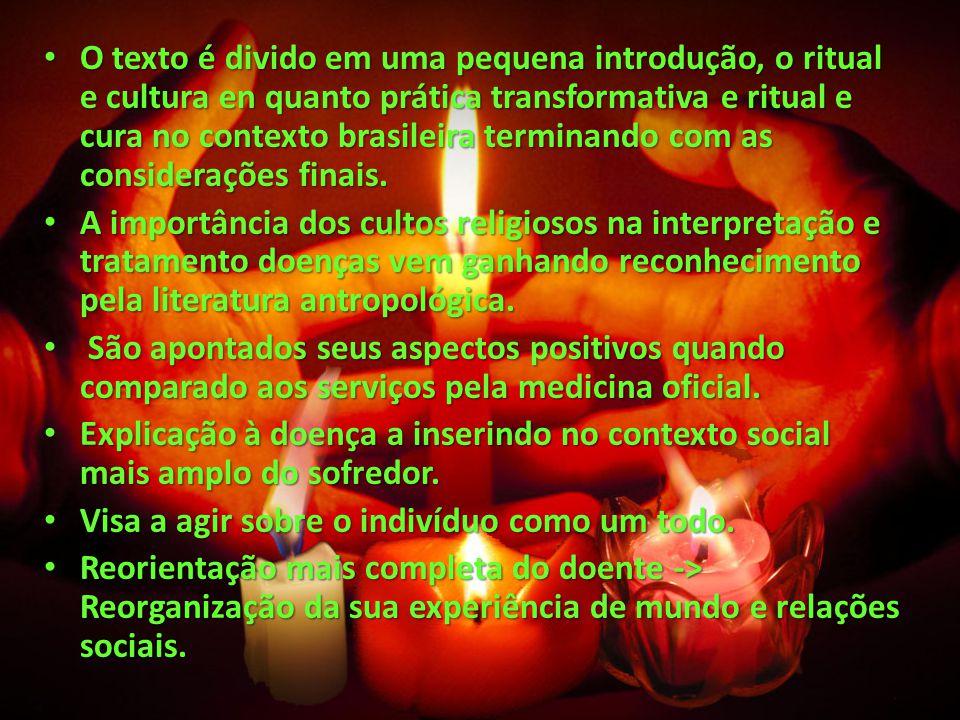 O texto é divido em uma pequena introdução, o ritual e cultura en quanto prática transformativa e ritual e cura no contexto brasileira terminando com