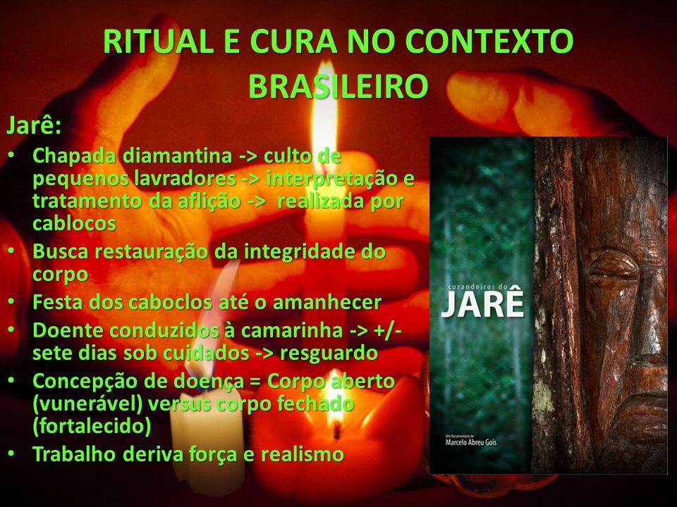 RITUAL E CURA NO CONTEXTO BRASILEIRO RITUAL E CURA NO CONTEXTO BRASILEIRO Jarê: Chapada diamantina -> culto de pequenos lavradores -> interpretação e