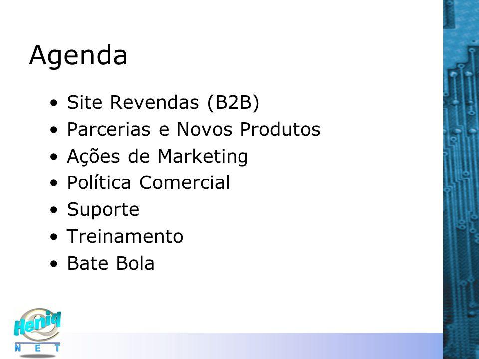 Agenda Site Revendas (B2B) Parcerias e Novos Produtos Ações de Marketing Política Comercial Suporte Treinamento Bate Bola