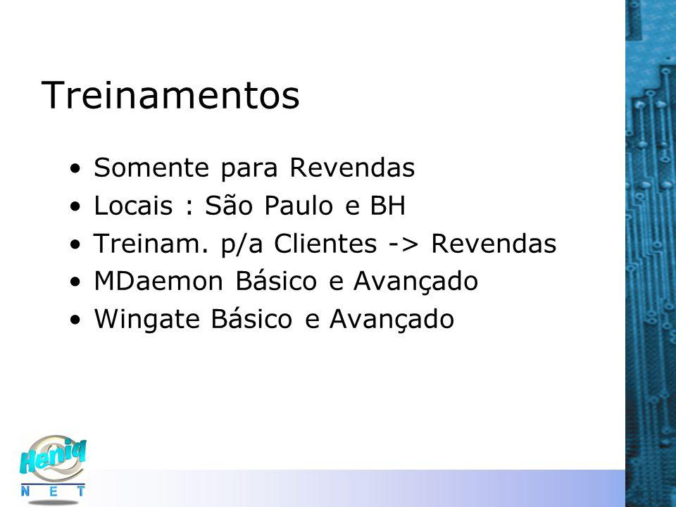 Treinamentos Somente para Revendas Locais : São Paulo e BH Treinam. p/a Clientes -> Revendas MDaemon Básico e Avançado Wingate Básico e Avançado