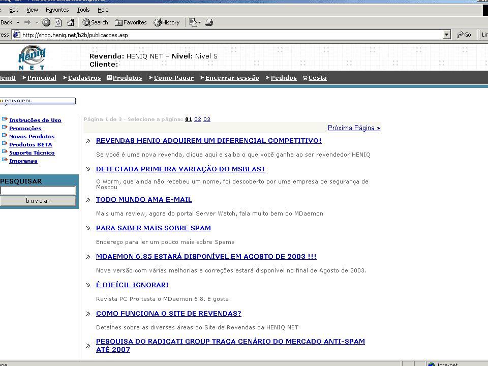 Suporte Técnico Revenda é responsável por seu cliente E-Mail : suporte.revendas@heniq.net (011) 5102-4894 (só revendas) ICQ 3185762 e 104214701 MSN Messenger : heniq@hotmail.com Yahoo Messenger : heniq@yahoo.com.br