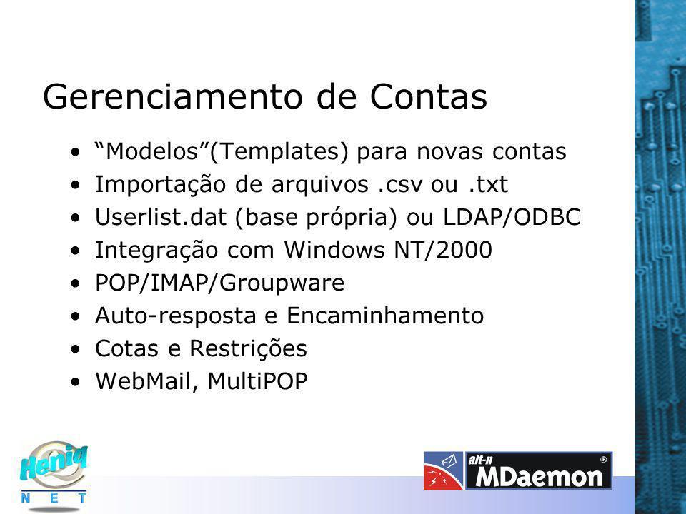 Gerenciamento de Contas Modelos (Templates) para novas contas Importação de arquivos.csv ou.txt Userlist.dat (base própria) ou LDAP/ODBC Integração com Windows NT/2000 POP/IMAP/Groupware Auto-resposta e Encaminhamento Cotas e Restrições WebMail, MultiPOP
