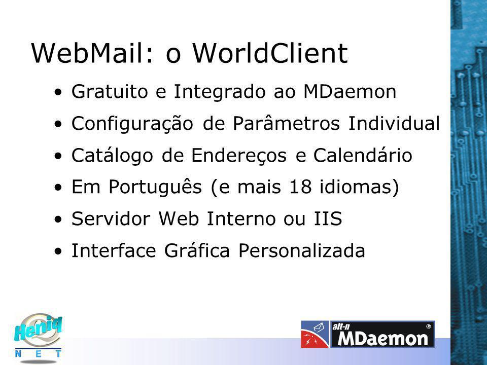 WebMail: o WorldClient Gratuito e Integrado ao MDaemon Configuração de Parâmetros Individual Catálogo de Endereços e Calendário Em Português (e mais 18 idiomas) Servidor Web Interno ou IIS Interface Gráfica Personalizada
