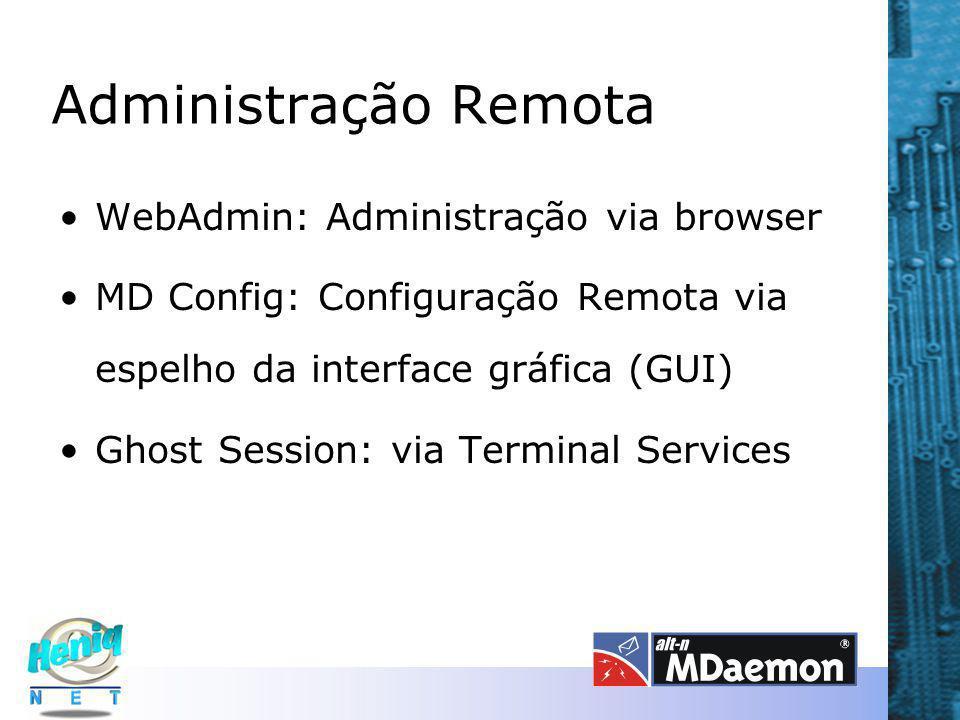 Administração Remota WebAdmin: Administração via browser MD Config: Configuração Remota via espelho da interface gráfica (GUI) Ghost Session: via Term