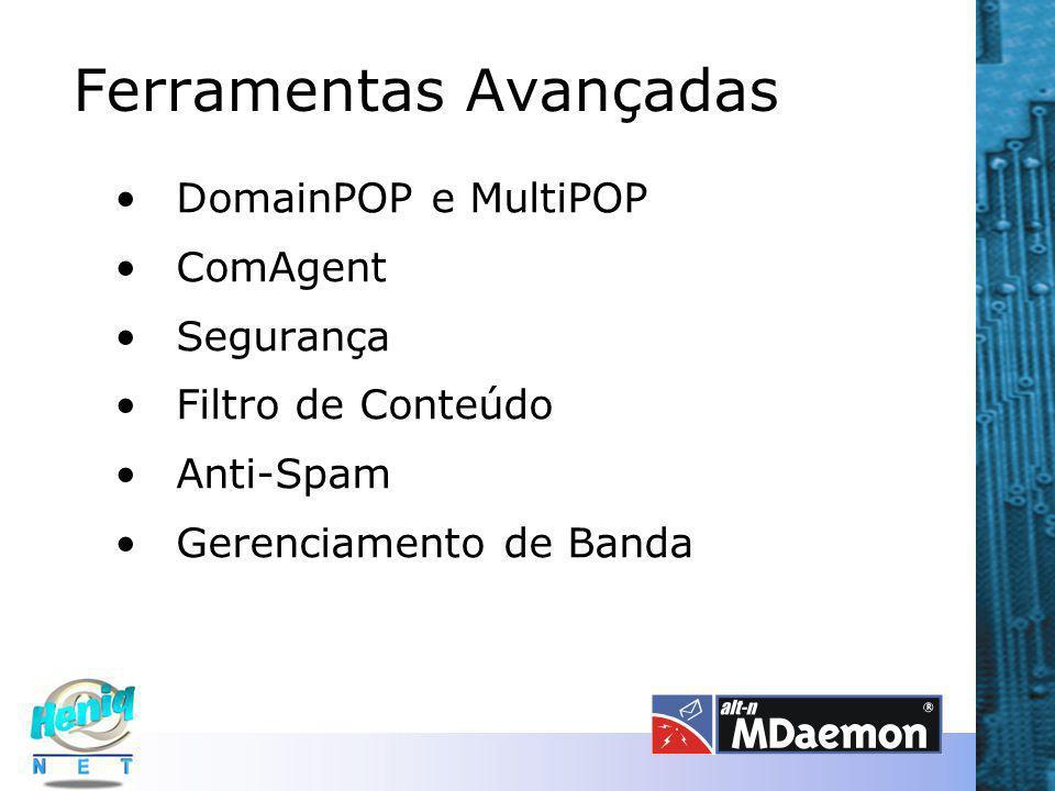 Ferramentas Avançadas DomainPOP e MultiPOP ComAgent Segurança Filtro de Conteúdo Anti-Spam Gerenciamento de Banda