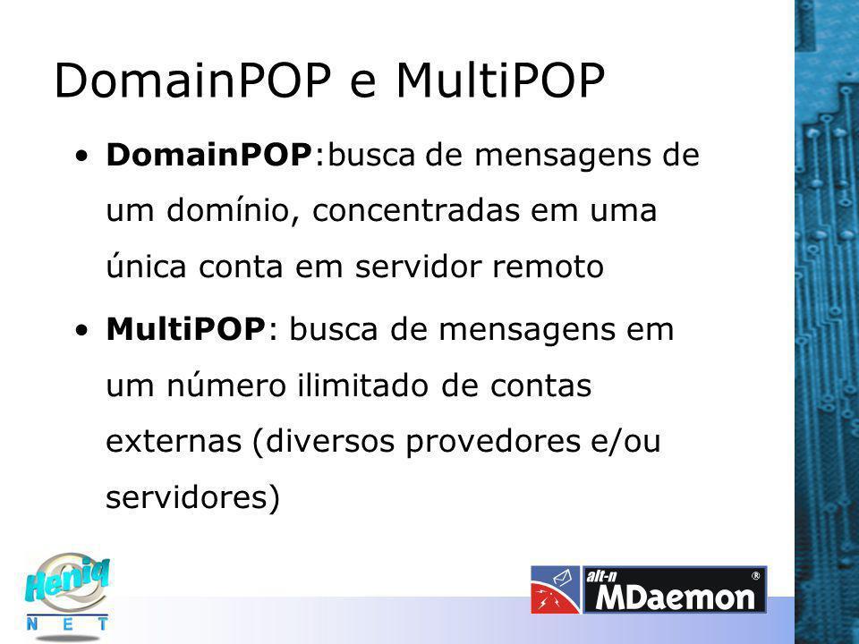 DomainPOP e MultiPOP DomainPOP:busca de mensagens de um domínio, concentradas em uma única conta em servidor remoto MultiPOP: busca de mensagens em um número ilimitado de contas externas (diversos provedores e/ou servidores)