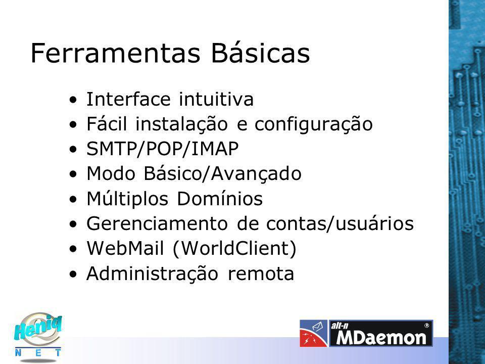 Ferramentas Básicas Interface intuitiva Fácil instalação e configuração SMTP/POP/IMAP Modo Básico/Avançado Múltiplos Domínios Gerenciamento de contas/usuários WebMail (WorldClient) Administração remota