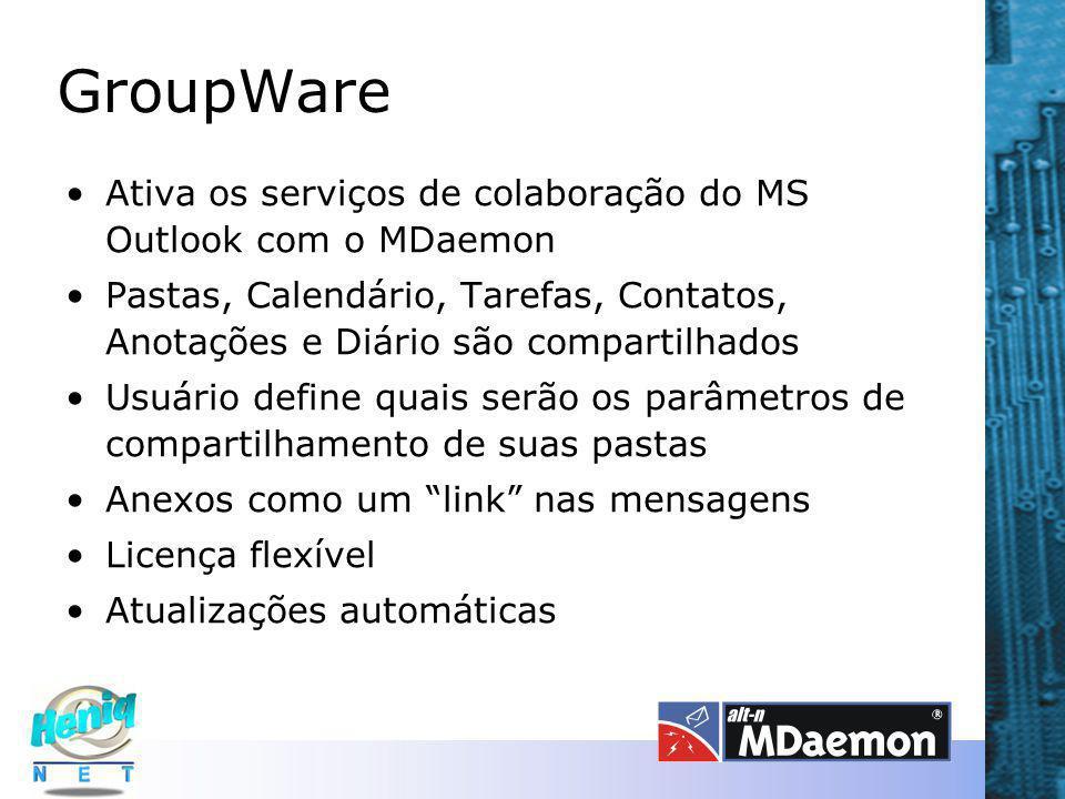 GroupWare Ativa os serviços de colaboração do MS Outlook com o MDaemon Pastas, Calendário, Tarefas, Contatos, Anotações e Diário são compartilhados Usuário define quais serão os parâmetros de compartilhamento de suas pastas Anexos como um link nas mensagens Licença flexível Atualizações automáticas