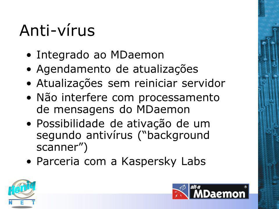 Anti-vírus Integrado ao MDaemon Agendamento de atualizações Atualizações sem reiniciar servidor Não interfere com processamento de mensagens do MDaemon Possibilidade de ativação de um segundo antivírus ( background scanner ) Parceria com a Kaspersky Labs