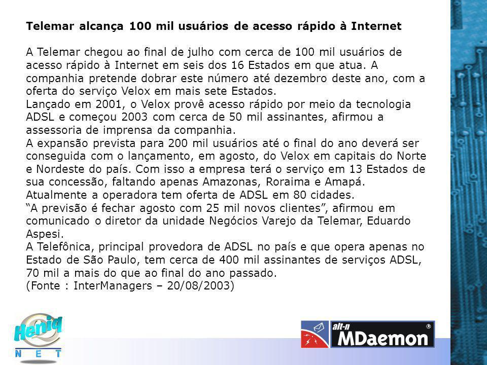 Telemar alcança 100 mil usuários de acesso rápido à Internet A Telemar chegou ao final de julho com cerca de 100 mil usuários de acesso rápido à Internet em seis dos 16 Estados em que atua.