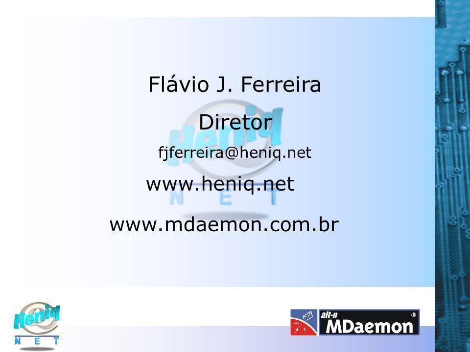 Flávio J. Ferreira Diretor fjferreira@heniq.net www.heniq.net www.mdaemon.com.br