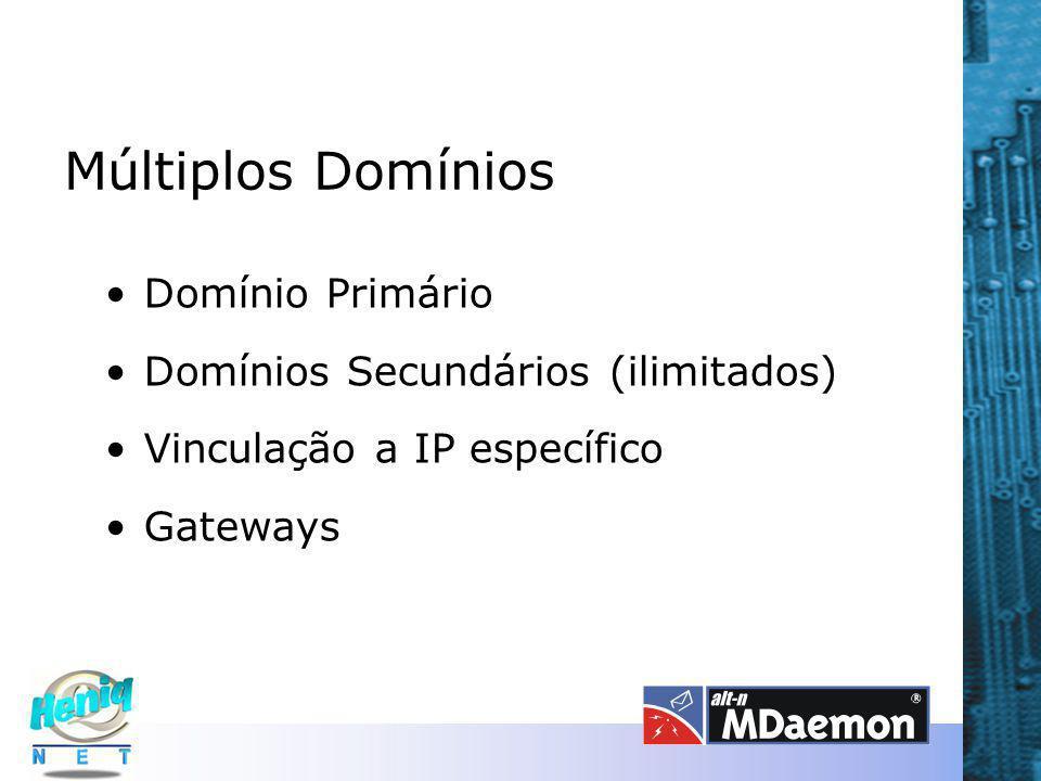 Múltiplos Domínios Domínio Primário Domínios Secundários (ilimitados) Vinculação a IP específico Gateways