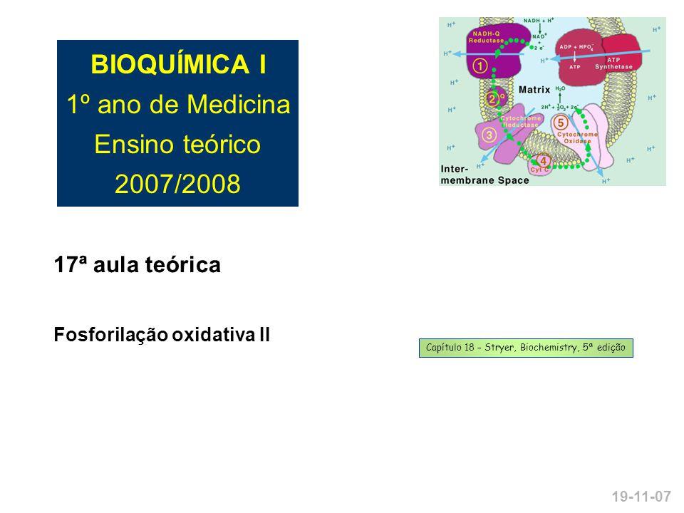 BIOQUÍMICA I 1º ano de Medicina Ensino teórico 2007/2008 17ª aula teórica Fosforilação oxidativa II 19-11-07 Capítulo 18 – Stryer, Biochemistry, 5ª ed