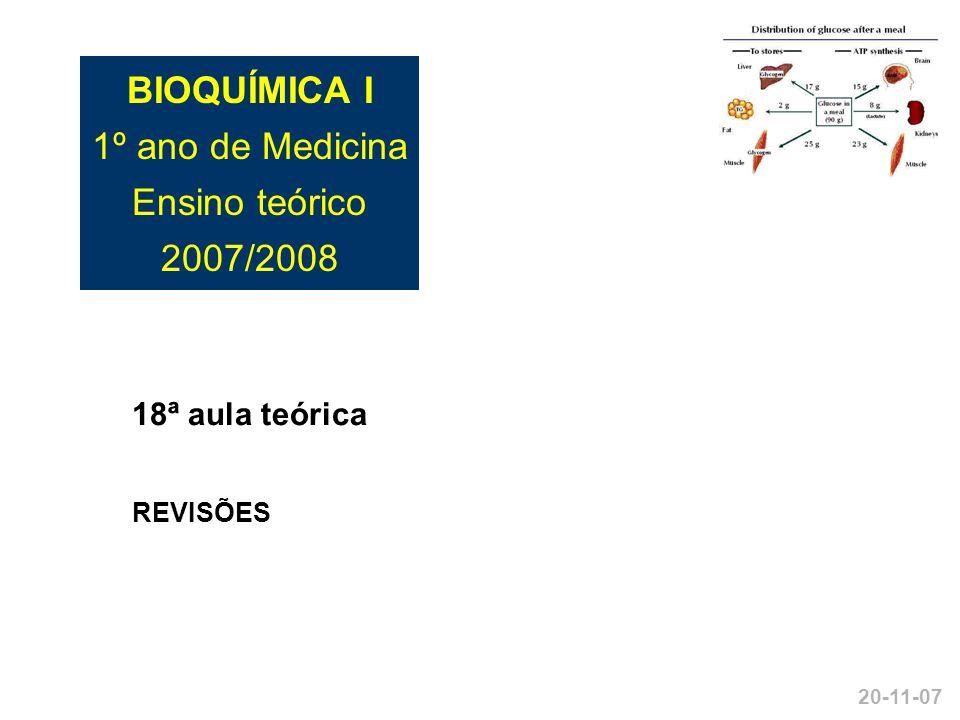 BIOQUÍMICA I 1º ano de Medicina Ensino teórico 2007/2008 18ª aula teórica REVISÕES 20-11-07