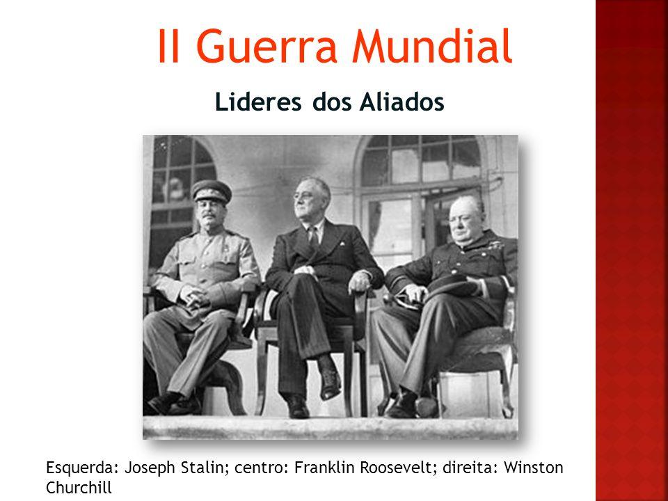 Lideres dos Aliados Esquerda: Joseph Stalin; centro: Franklin Roosevelt; direita: Winston Churchill
