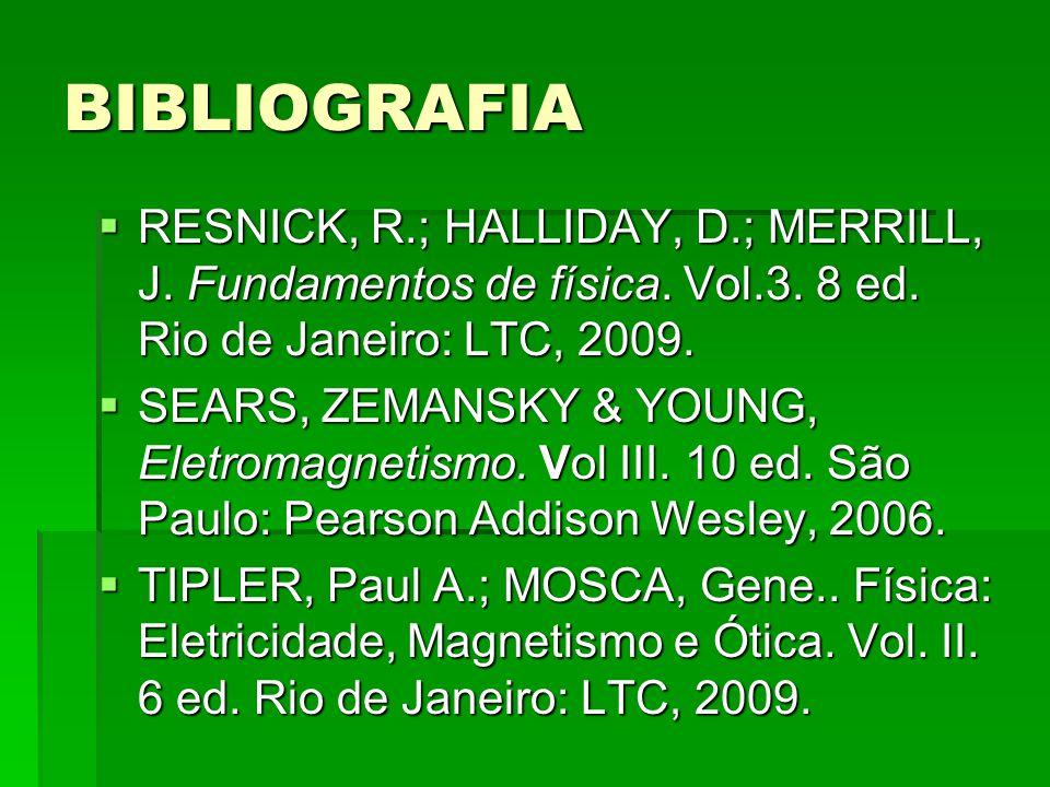 BIBLIOGRAFIA  RESNICK, R.; HALLIDAY, D.; MERRILL, J.